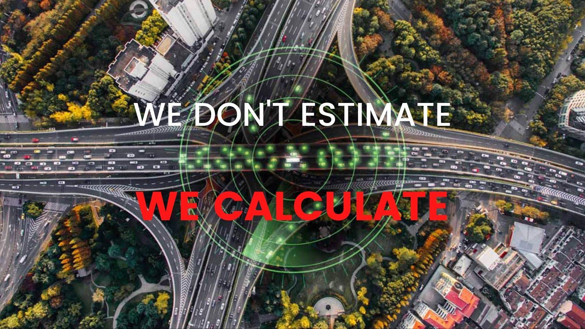 We don't estimate, we calculate